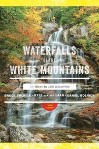 Waterfalls of the White Mountains: 30 Hikes to 100 Waterfalls by Bruce R. Bolnick, Daniel Bolnick & Kyle Van Der Laan