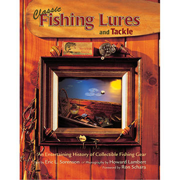 Classic Fishing Lures and Tackle by Eric Lowell Sorenson