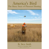 America's Bird: The Many Faces of Pheasant Hunting by Steve Smith