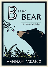B is for Bear: A Natural Alphabet by Hannah Viano