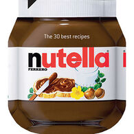 Nutella: The 30 Best Recipes by Larousse