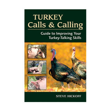 Turkey Calls & Calling by Steve Hickoff