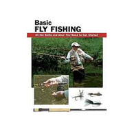 Basic Fly Fishing: All The Skills And Gear You Need To Get Started By Jon Rounds & Lefty Kreh
