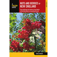Nuts and Berries of New England: Tips And Recipes For Gatherers From Maine To The Adirondacks To Long Island Sound by Tom Seymour