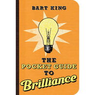 The Pocket Guide to Brilliance by Bart King