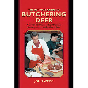 The Ultimate Guide To Butchering Deer: A Step-by-Step Guide To Field Dressing, Skinning, Aging, And Butchering Deer By John Weiss
