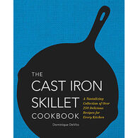 The Cast Iron Skillet Cookbook: A Tantalizing Collection of Over 200 Delicious Recipes for Every Kitchen by Dominique DeVito