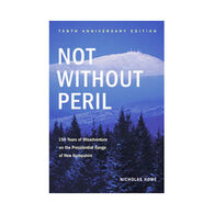 Not Without Peril By 10th Anniversary Edition: 150 Years Of Misadventure On The Presidential Range Of New Hampshire by Nicholas Howe