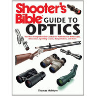 Shooter's Bible Guide To Optics: The Most Comprehensive Guide Ever Published On Riflescopes, Binoculars, Spotting Scopes, Rangefinders, And More By Thomas McIntyre