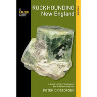Rockhounding New England: A Guide To 100 Of The Region's Best Rockhounding Sites, First Edition by Peter Cristofono