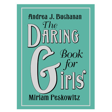 The Daring Book For Girls By Andrea J. Buchanan and Miriam Peskowitz