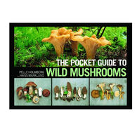 The Pocket Guide to Wild Mushrooms: Helpful Tips for Mushrooming in the Field By Pelle Holmberg & Hans Marklund
