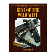 Guns Of The Wild West: How The West Was Won By Bruce Wexler