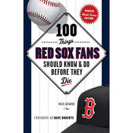 100 Things Red Sox Fans Should Know & Do Before They Die by Nick Cafardo - Paperback