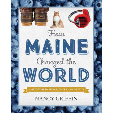 How Maine Changed the World by Nancy Griffin