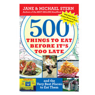 500 Things To Eat Before It's Too Late: And The Very Best Places To Eat Them By Jane Stern & Michael Stern