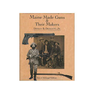 Maine Made Guns & Their Makers by Dwight B. Demeritt, Jr.
