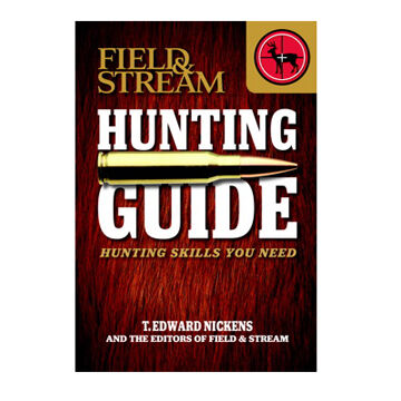Field & Stream Skills Guide: Hunting - Hunting Skills You Need By T. Edward Nickens