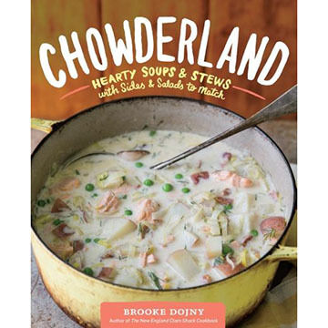 Chowderland: Hearty Soups & Stews with Sides & Salads to Match by Brooke Dojny