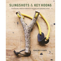 Slingshots & Key Hooks: 15 Everyday Objects Made from Foraged and Gathered Wood by Geoffrey Fisher
