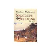 Shotguns & Shooting Three by Michael McIntosh