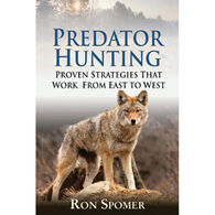 Predator Hunting: Proven Strategies That Work From East To West By Ron Spomer