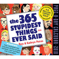 The 365 Stupidest Things Ever Said 2018 Page-A-Day Calendar by Kathryn & Ross Petras