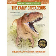 Ancient Earth Journal: The Early Cretaceous: Notes by Juan Carlos Alonso, Gregory S. Paul