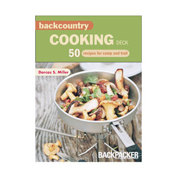 Backcountry Cooking Deck: 50 Recipes For Camp And Trail By Dorcas S. Miller