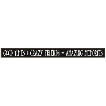 My Word! Good Times + Crazy Friends = Amazing Memories Wooden Sign