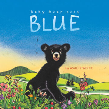Baby Bear Sees Blue By Ashley Wolff