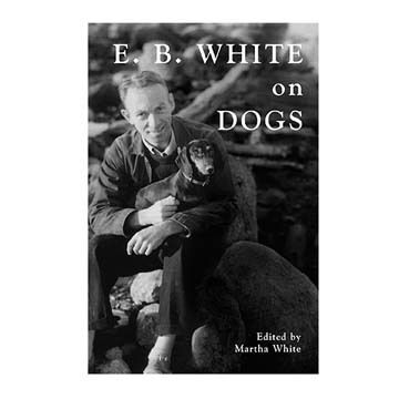 E. B. White on Dogs By Martha White