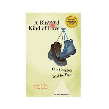 A Blistered Kind Of Love: One Couple's Trial By Trail By Dustin (Duffy) Ballard & Angela Ballard