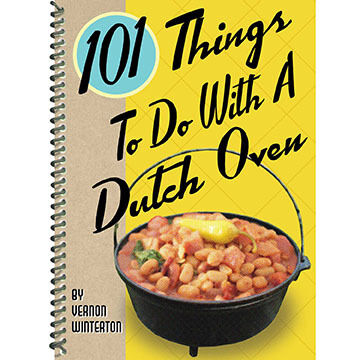 101 Things to Do with a Dutch Oven by Vernon Winterton