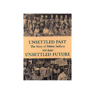 Unsettled Past, Unsettled Future: The Story Of Maine Indians By Neil Rolde