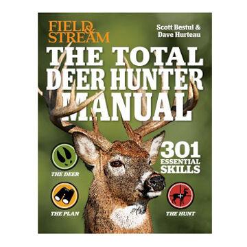 The Total Deer Hunter Manual (Field & Stream): 301 Hunting Skills You Need By Scott Bestul & David Hurteau