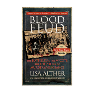 Blood Feud: The Hatfields and The McCoys: The Epic Story of Murder and Vengeance By Lisa Alther
