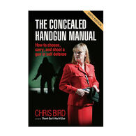The Concealed Handgun Manual: How to Choose, Carry, And Shoot A Gun In Self Defense By Chris Bird