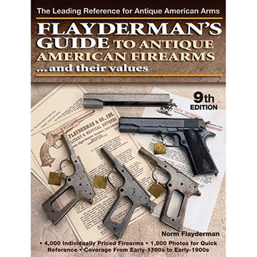 Flayderman's Guide to Antique American Firearms and Their Values, 9th Edition by Norm Flayderman