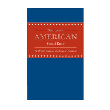 Stuff Every American Should Know By Denise Kiernan & Joseph D'Agnese