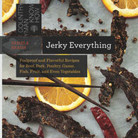 Jerky Everything: Foolproof and Flavorful Recipes for Beef, Pork, Poultry, Game, Fish, Fruit, and Even Vegetables: Countryman Know How by Pamela Braun
