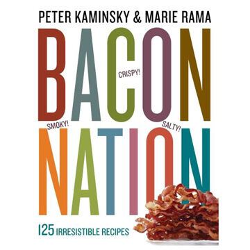 Bacon Nation: 125 Irresistible Recipes By Peter Kaminsky & Marie Rama