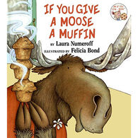 If You Give a Moose a Muffin By Laura Numeroff