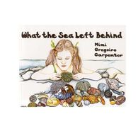 What The Sea Left Behind by Mimi Carpenter