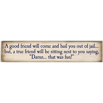 High Cotton Words of Wisdom Sign - A True Friend