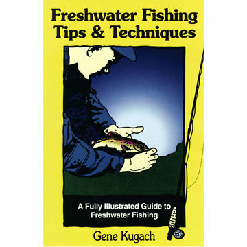 Freshwater Fishing Tips & Techniques by Gene Kugach