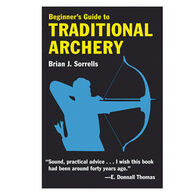 Beginner's Guide to Traditional Archery by Brian J. Sorrells