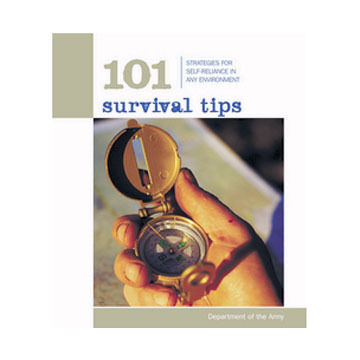 101 Survival Tips: Strategies For Self-Reliance In Any Environment By Department Of The Army