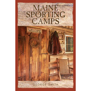 Maine Sporting Camps by George Smith