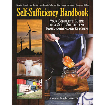 The Self-Sufficiency Handbook: Your Complete Guide to a Self-Sufficient Home, Garden, and Kitchen by Alan Bridgewater & Gill Bridgewater